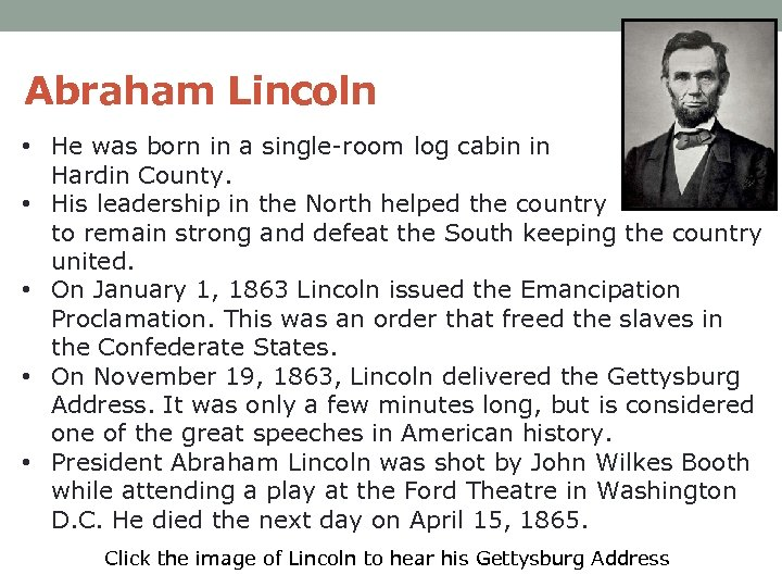 Abraham Lincoln • He was born in a single-room log cabin in Hardin County.