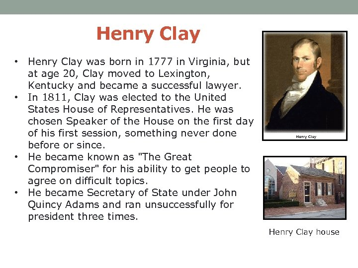 Henry Clay • Henry Clay was born in 1777 in Virginia, but at age