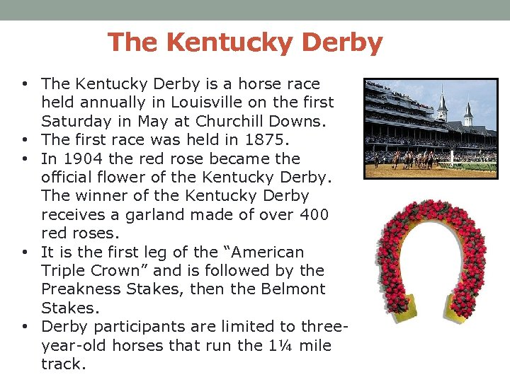 The Kentucky Derby • The Kentucky Derby is a horse race held annually in