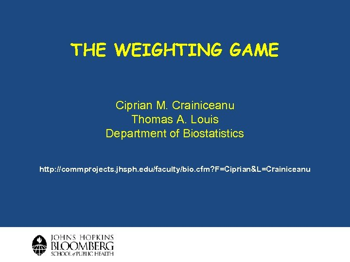 THE WEIGHTING GAME Ciprian M. Crainiceanu Thomas A. Louis Department of Biostatistics http: //commprojects.