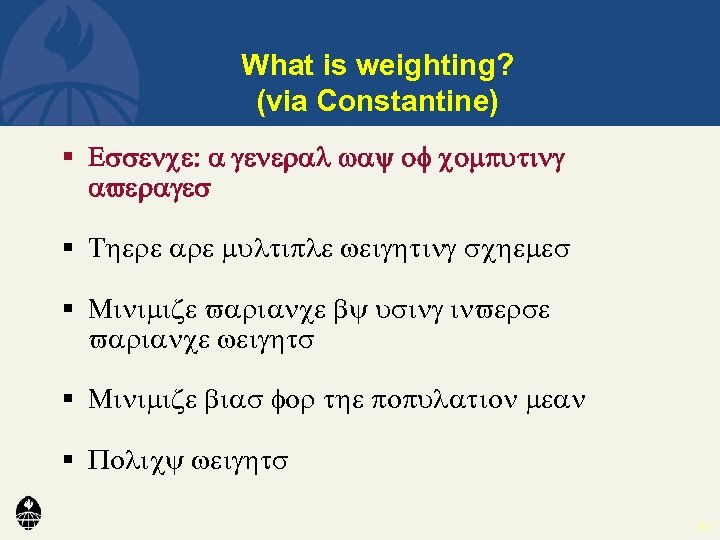 What is weighting? (via Constantine) § Essence: a general way of computing averages §