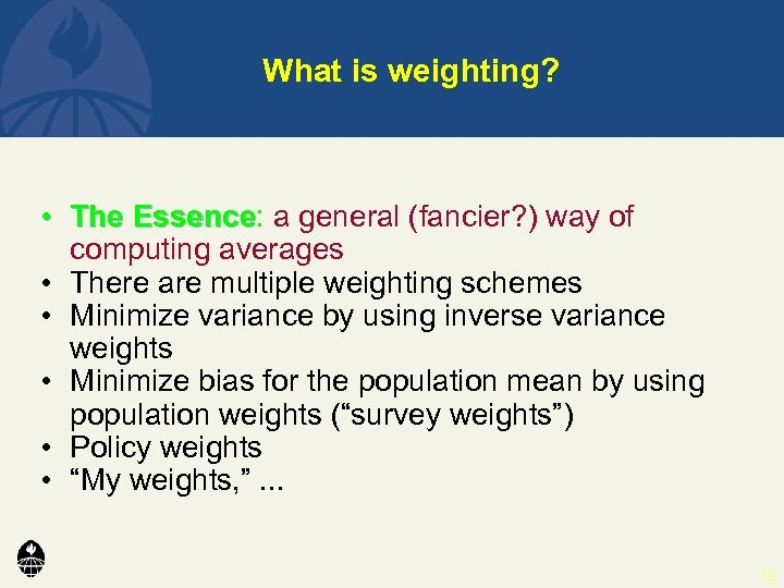 What is weighting? • The Essence: a general (fancier? ) way of Essence computing
