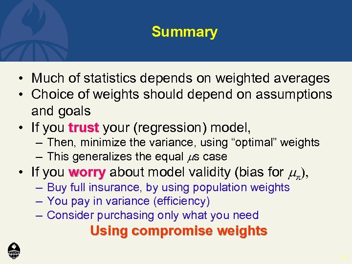 Summary • Much of statistics depends on weighted averages • Choice of weights should