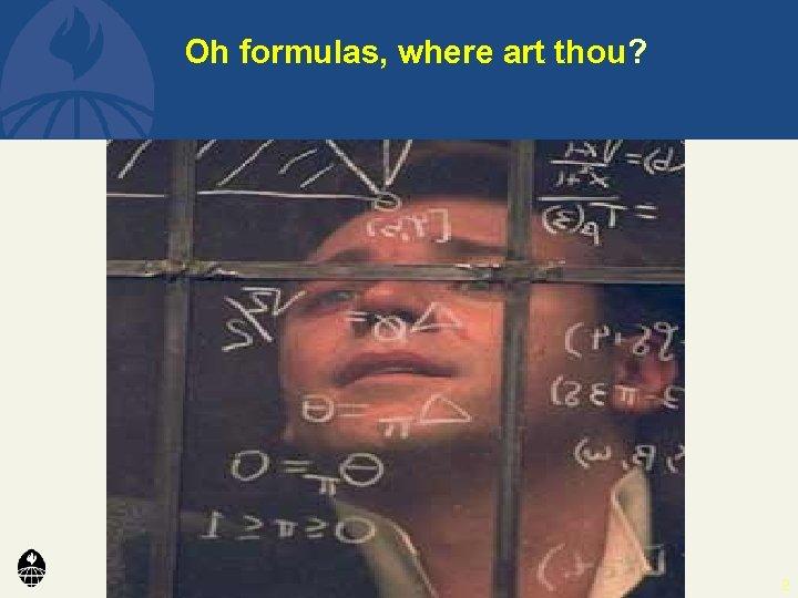 Oh formulas, where art thou? 2