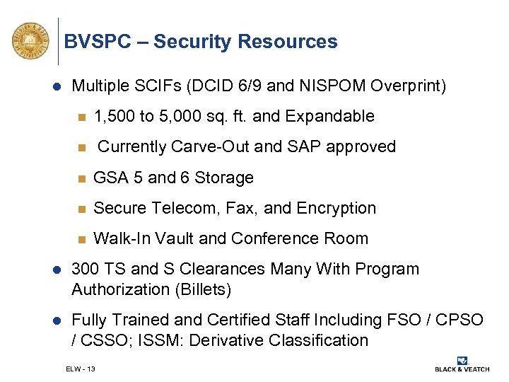 BVSPC – Security Resources l Multiple SCIFs (DCID 6/9 and NISPOM Overprint) n 1,