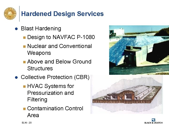 Hardened Design Services l Blast Hardening n Design to NAVFAC P-1080 n Nuclear and