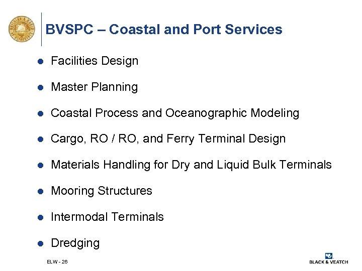 BVSPC – Coastal and Port Services l Facilities Design l Master Planning l Coastal