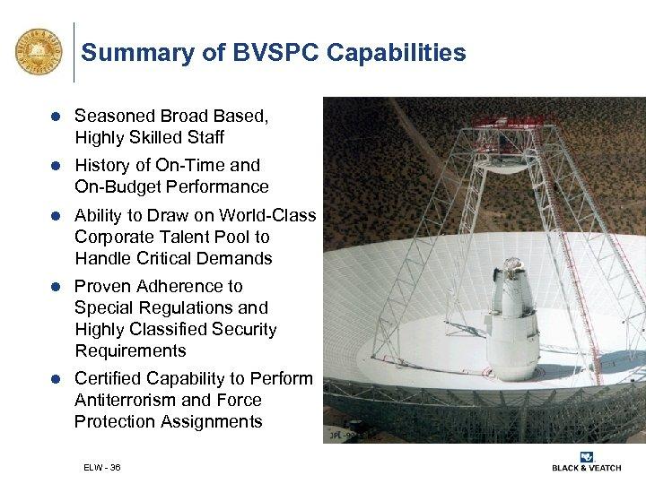 Summary of BVSPC Capabilities l Seasoned Broad Based, Highly Skilled Staff l History of