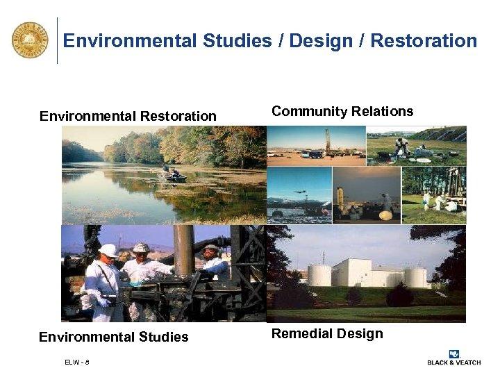 Environmental Studies / Design / Restoration Environmental Restoration Community Relations Environmental Studies Remedial Design