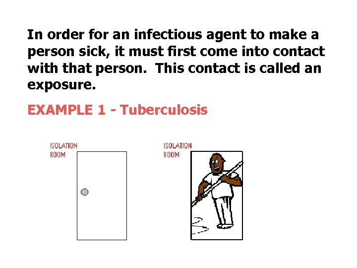 In order for an infectious agent to make a person sick, it must first