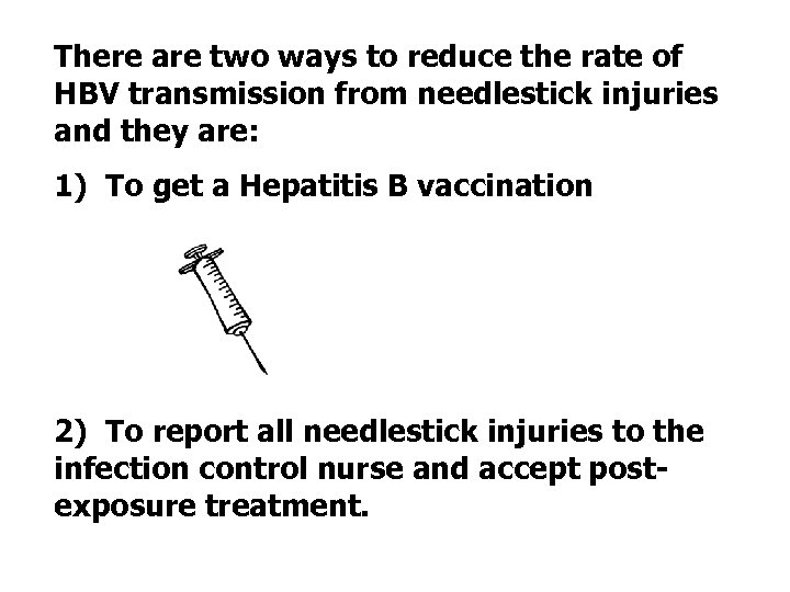 There are two ways to reduce the rate of HBV transmission from needlestick injuries