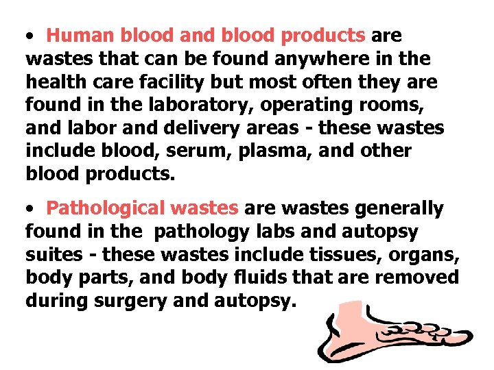 • Human blood and blood products are wastes that can be found anywhere