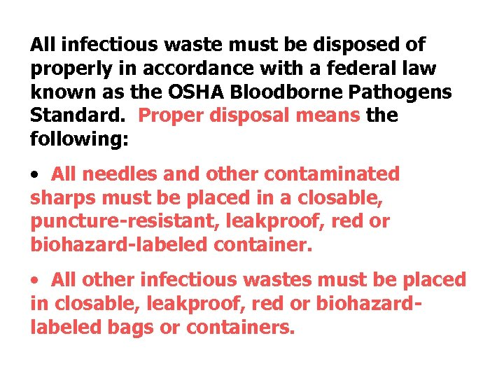 All infectious waste must be disposed of properly in accordance with a federal law