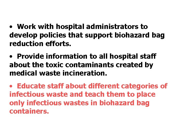 • Work with hospital administrators to develop policies that support biohazard bag reduction