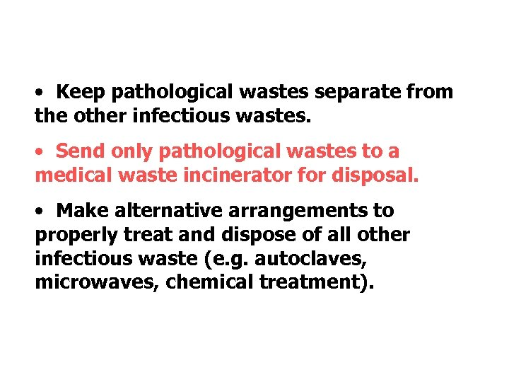 • Keep pathological wastes separate from the other infectious wastes. • Send only