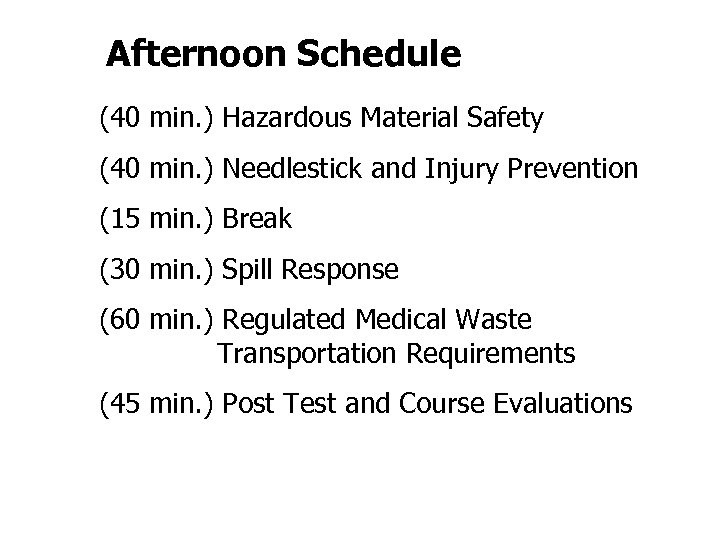 Afternoon Schedule (40 min. ) Hazardous Material Safety (40 min. ) Needlestick and Injury