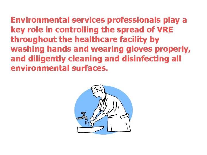 Environmental services professionals play a key role in controlling the spread of VRE throughout