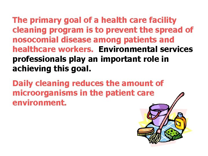 The primary goal of a health care facility cleaning program is to prevent the