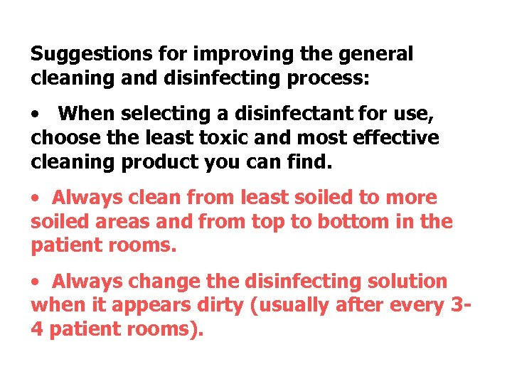 Suggestions for improving the general cleaning and disinfecting process: • When selecting a disinfectant