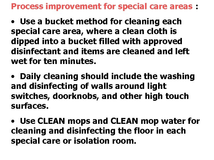Process improvement for special care areas : • Use a bucket method for cleaning