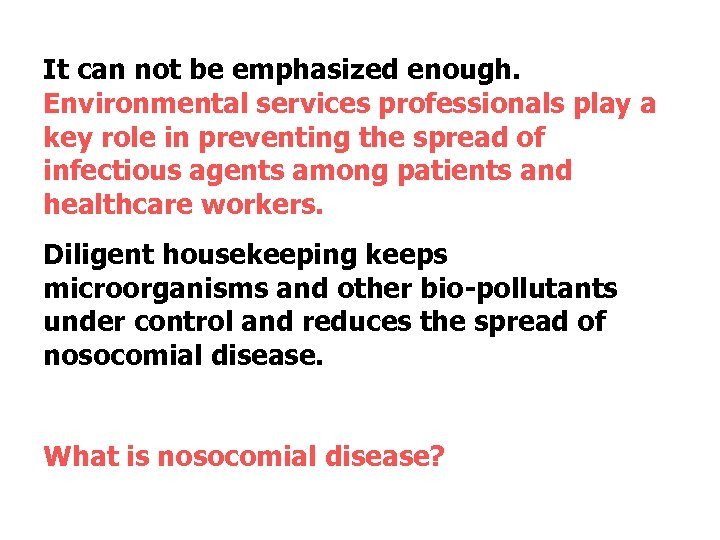 It can not be emphasized enough. Environmental services professionals play a key role in