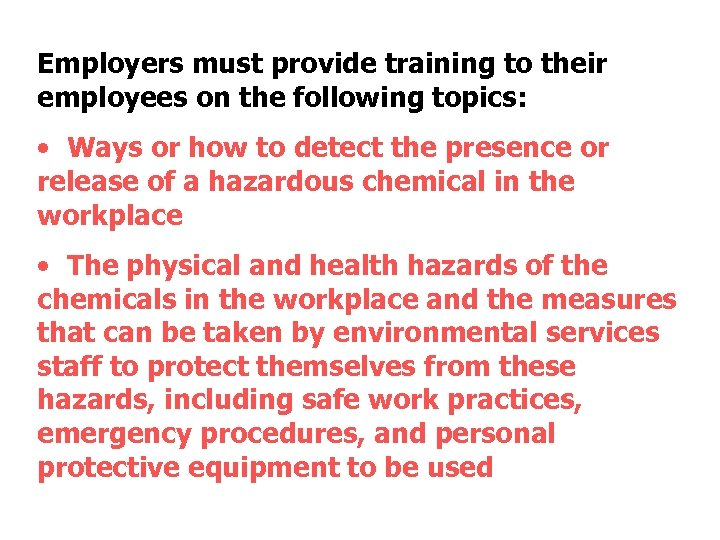 Employers must provide training to their employees on the following topics: • Ways or