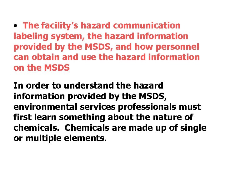 • The facility's hazard communication labeling system, the hazard information provided by the