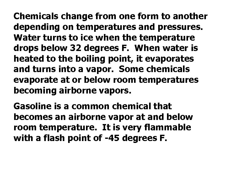 Chemicals change from one form to another depending on temperatures and pressures. Water turns