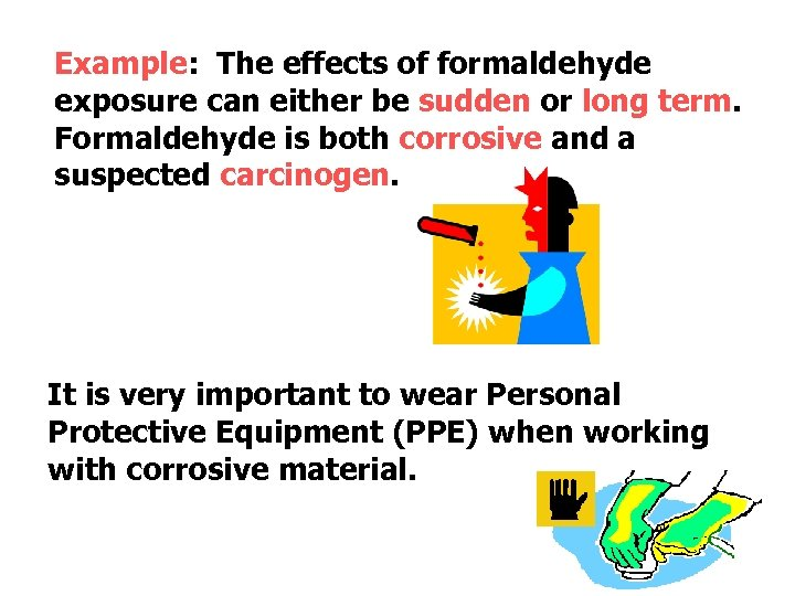 Example: The effects of formaldehyde exposure can either be sudden or long term. Formaldehyde