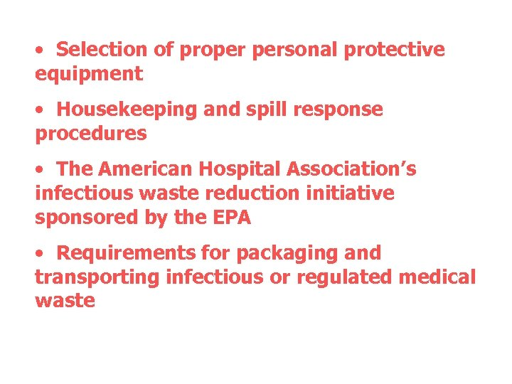 • Selection of proper personal protective equipment • Housekeeping and spill response procedures
