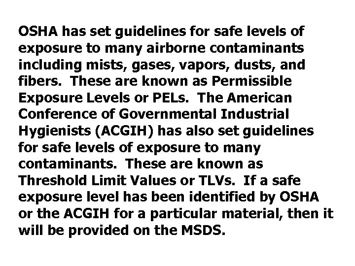 OSHA has set guidelines for safe levels of exposure to many airborne contaminants including