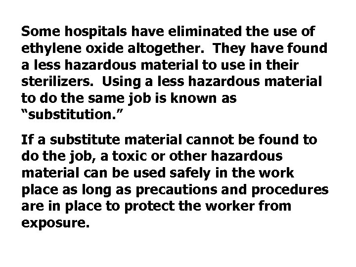 Some hospitals have eliminated the use of ethylene oxide altogether. They have found a