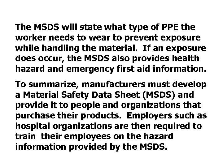 The MSDS will state what type of PPE the worker needs to wear to