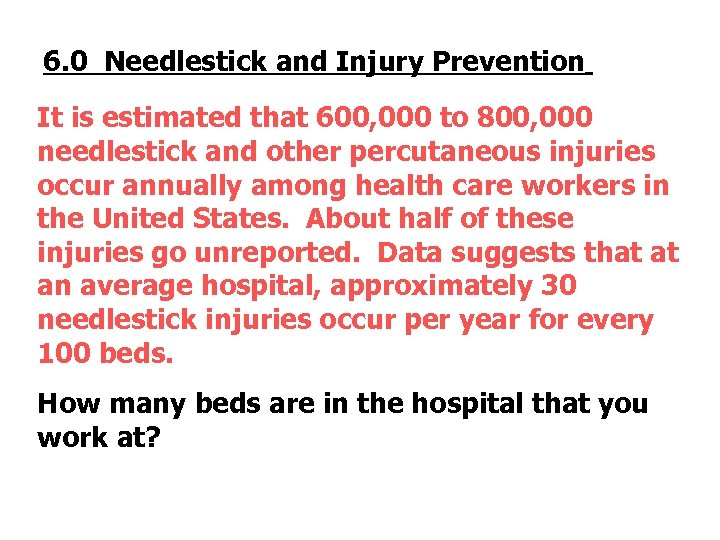 6. 0 Needlestick and Injury Prevention It is estimated that 600, 000 to 800,
