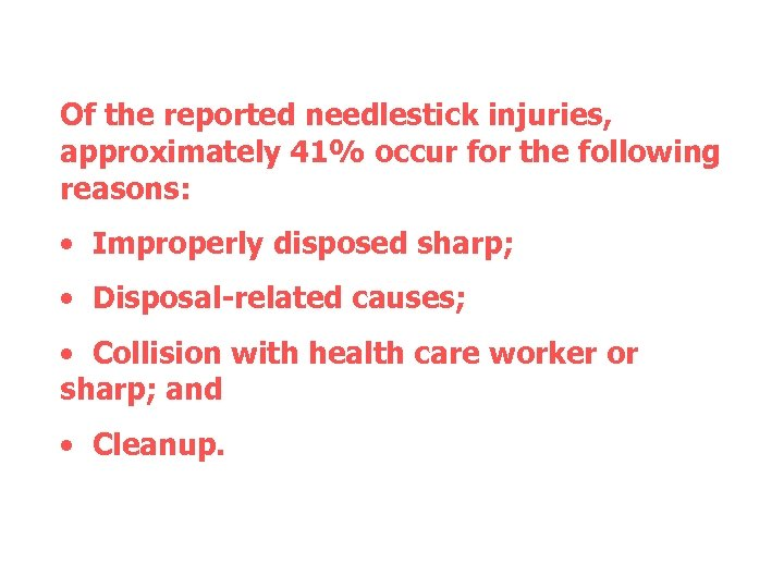 Of the reported needlestick injuries, approximately 41% occur for the following reasons: • Improperly