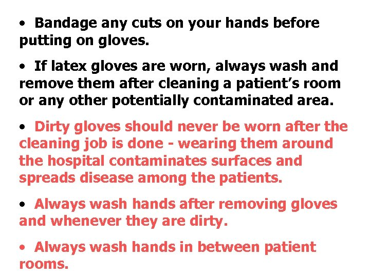 • Bandage any cuts on your hands before putting on gloves. • If