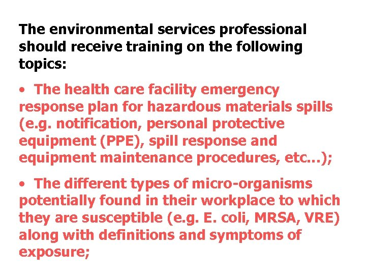The environmental services professional should receive training on the following topics: • The health