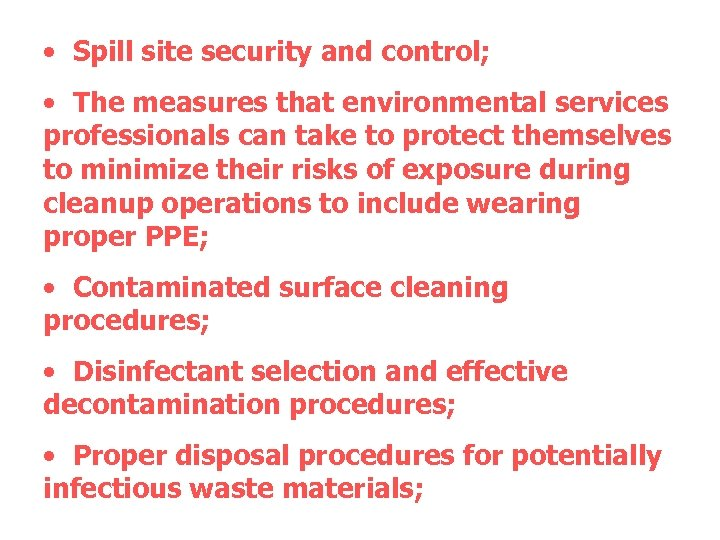 • Spill site security and control; • The measures that environmental services professionals
