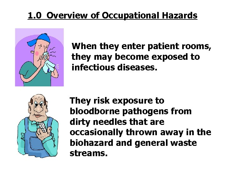 1. 0 Overview of Occupational Hazards When they enter patient rooms, they may become