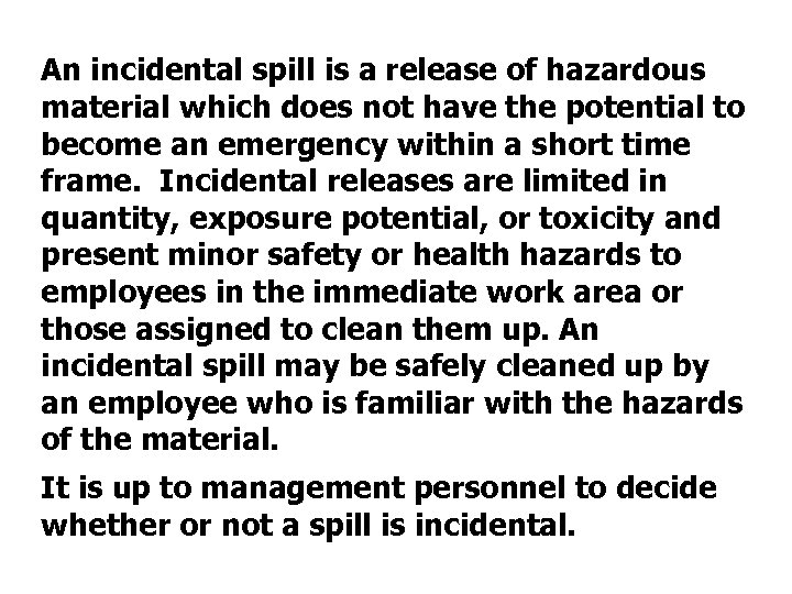 An incidental spill is a release of hazardous material which does not have the