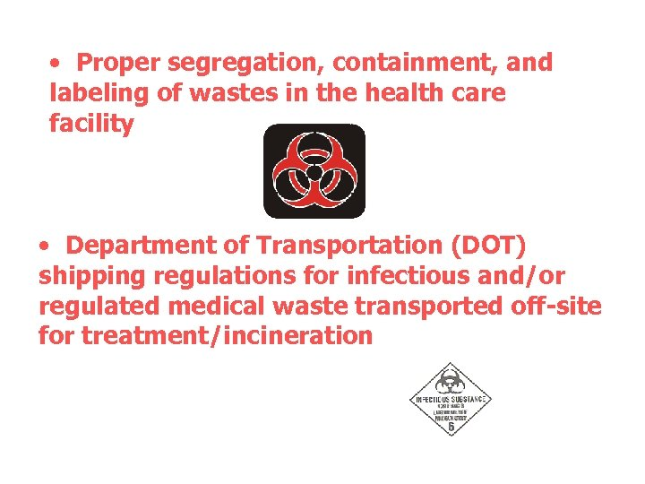 • Proper segregation, containment, and labeling of wastes in the health care facility