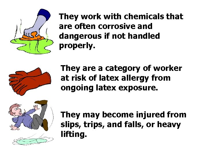 They work with chemicals that are often corrosive and dangerous if not handled properly.
