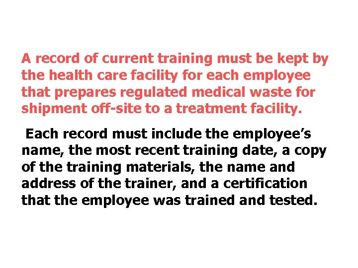 A record of current training must be kept by the health care facility for