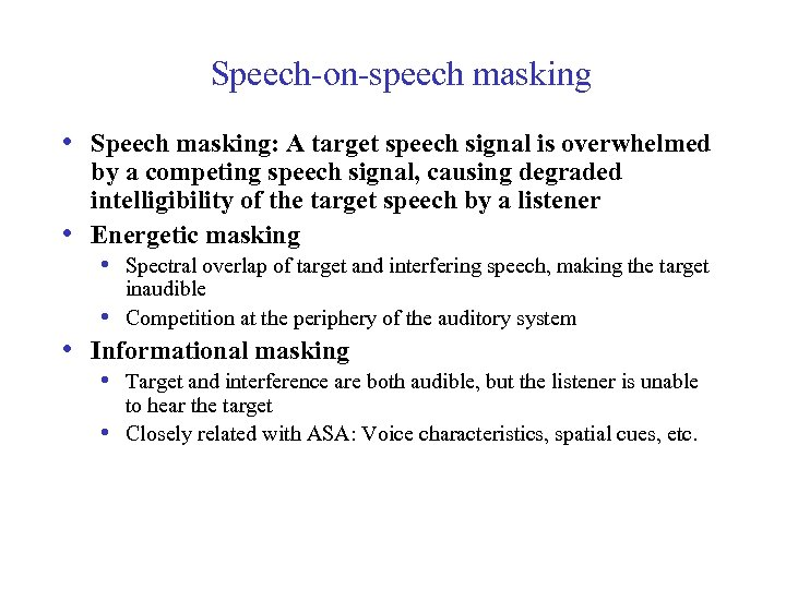 Speech-on-speech masking • Speech masking: A target speech signal is overwhelmed • by a