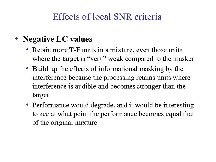 Effects of local SNR criteria • Negative LC values • Retain more T-F units