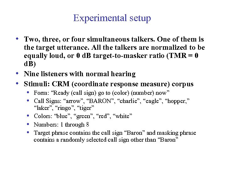 Experimental setup • Two, three, or four simultaneous talkers. One of them is •