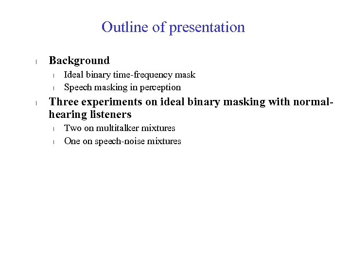 Outline of presentation l Background l l l Ideal binary time-frequency mask Speech masking