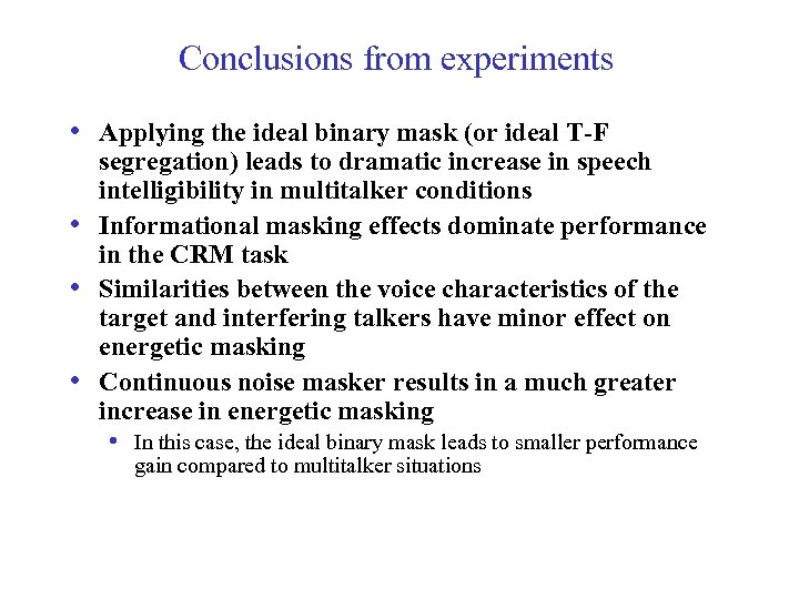 Conclusions from experiments • Applying the ideal binary mask (or ideal T-F • •