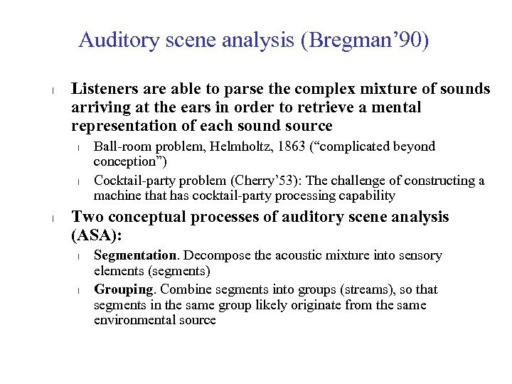 Auditory scene analysis (Bregman' 90) l Listeners are able to parse the complex mixture