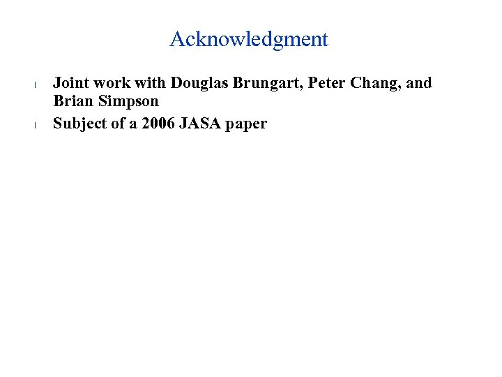 Acknowledgment l l Joint work with Douglas Brungart, Peter Chang, and Brian Simpson Subject